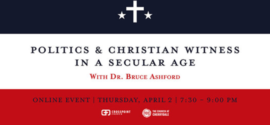 Politics & Christian Witness in a Secular Age